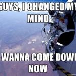 Parodie Red Bull Stratos. Détournement du saut de Felix Baumgartner depuis l'espace. Humour j'ai changé d'avis