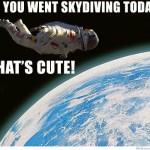 Parodie Red Bull Stratos. Détournement du saut de Felix Baumgartner depuis l'espace. Humour cute skydiving.