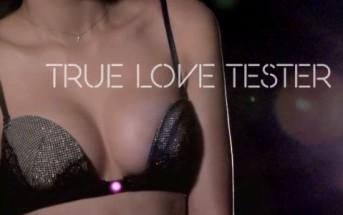 True love tester : le soutien gorge qui se dégrafe par amour