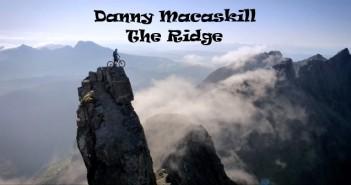 Danny Macaskill : The Ridge