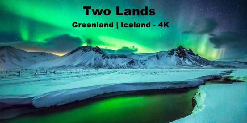 Two Lands - Greenland | Iceland | Aurores boréales en Timelapse 4K