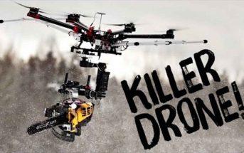 KillerDrone : le drone tueur équipé d'une tronçonneuse !