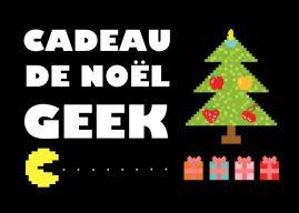 Idée de cadeau de Noël : quel cadeau offrir à un Geek en 2018 ?