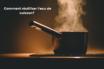 Comment réutiliser l'eau de cuisson