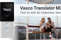 Vasco translator M3 : Test et avis du traducteur vocal