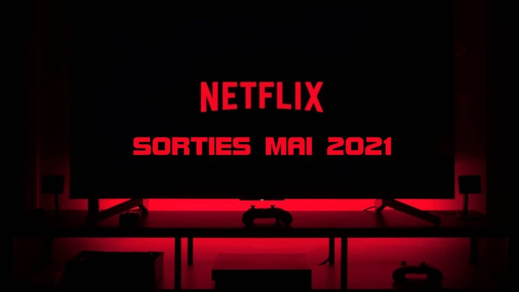 netflix sorties mai 2021