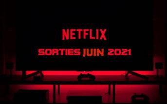 Sorties Netflix juin 2021 : top des séries et films à voir