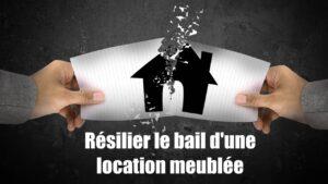 Comment résilier le bail d'une location meublée ? Délai préavis, lettre de résiliation